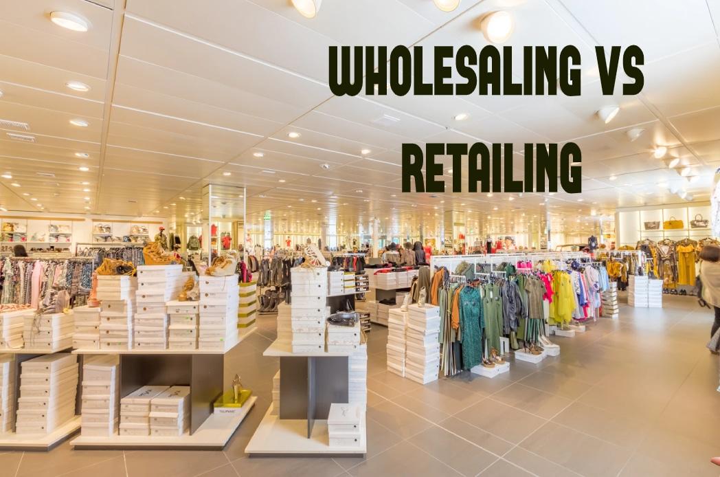 wholesaling vs retailing